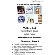 Talk a Lot Elementary Book 3: A great new way to learn spoken English: Volume 3 (Talk a Lot Spoken English Course)