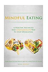 Mindful Eating: A Healthy, Balanced and Compassionate Way To Stop Overeating, How To Lose Weight and Get a Real Taste of Life by Eating Mindfully by Simeon Lindstrom (2014-08-08)