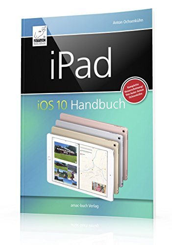 Preisvergleich Produktbild iPad iOS 10 Handbuch: für iPad, iPad Pro, iPad Air & iPad mini