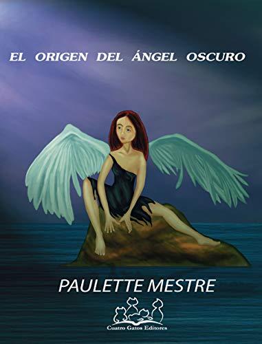El origen del ángel oscuro por Paulette Mestre