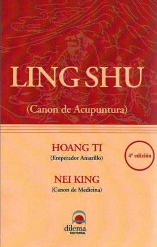 Hoan Ti Nei King Ling Shu- Canon de Acupuntura del Emperador Amarillo por Hoang Ti Emperador  Amarillo