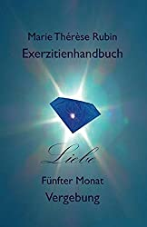 Exerzitienhandbuch Liebe: Fünfter Monat: Vergebung
