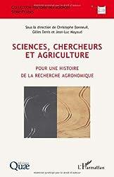Sciences, chercheurs et agriculture : Pour une histoire de la recherche agronomique