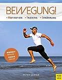 Bewegung!: Motivation - Training - Ernährung