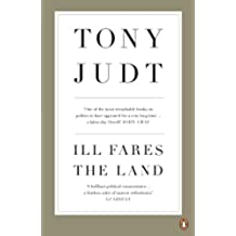 Ill Fares The Land: A Treatise On Our Present Discontents (English Edition)