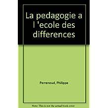 LA PEDAGOGIE A L'ECOLE DES DIFFERENCES. Fragments d'une sociologie de l'échec, 2ème édition (Pédagogies)