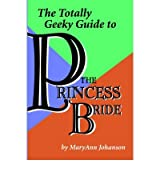 [(The Totally Geeky Guide to The Princess Bride)] [Author: Maryann Johanson] published on (August, 2006)