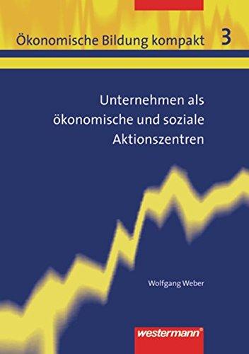 Ökonomische Bildung kompakt: Band 3: Unternehmen als ökonomische und soziale Aktionszentren