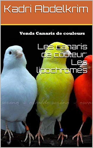 Couverture du livre Les canaris de couleur: Les lipochromes: Canaris shemal & intensif