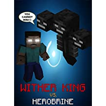Dawn Of The Wither King: Wither King vs. Herobrine (Minecraft Monsters Series Book 3) (English Edition)