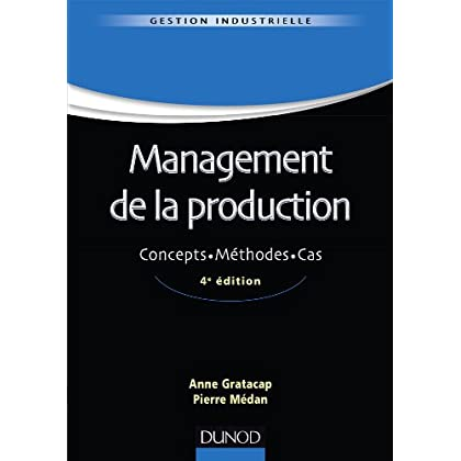 Management de la production - 4ème édition - Concepts. Méthodes. Cas.