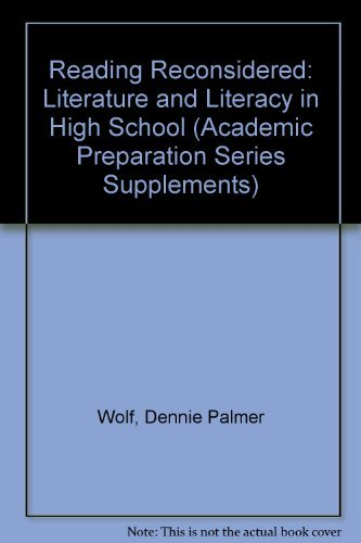 Reading Reconsidered: Literature and Literacy in High School (Academic Preparation Series Supplements) by Dennie Palmer Wolf (1988-09-02)