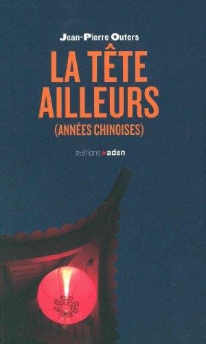 La tête ailleurs (années chinoises) par Jean-Pierre Outers
