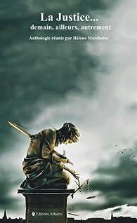 La justice... demain, ailleurs, autrement par Hélène Marchetto