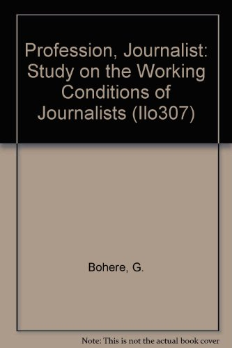 Profession, Journalist: Study on the Working Conditions of Journalists (Ilo307)