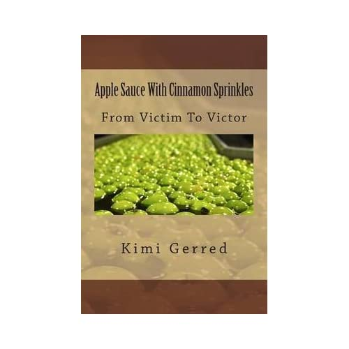 [(Apple Sauce with Cinnamon Sprinkles : From Victim to Victor)] [By (author) Kimi Gerred] published on (April, 2012)