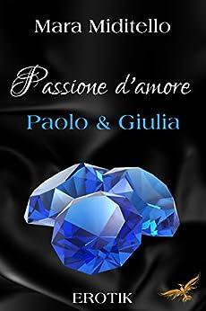 Passione d´amore: Paolo & Giulia (Aurora Valley 1) (German Edition) by [Miditello, Mara]