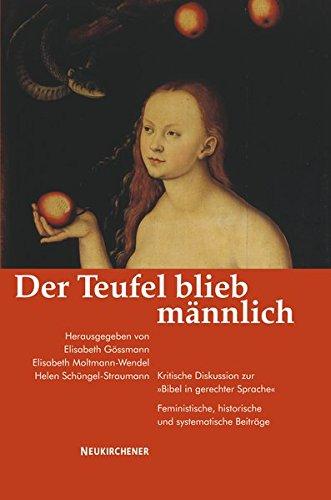 Der Teufel blieb männlich: Kritische Diskussion zur Bibel in gerechter Sprache; Feministische, historische und systematische Beiträge