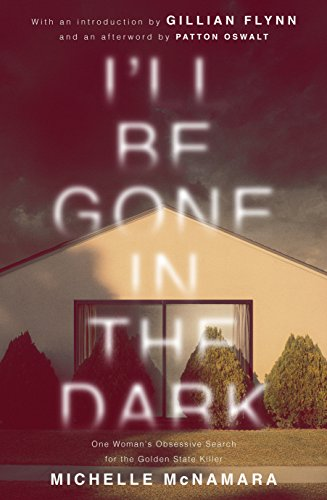 8ed9ce2885eec0 I'll Be Gone in the Dark : One Woman's Obsessive Search for the Golden  State Killer