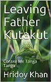Leaving Father Kutakut : Coraxe Me Tanga Tanga (English Edition)