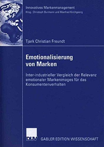 Emotionalisierung von Marken: Inter-industrieller Vergleich der Relevanz emotionaler Markenimages für das Konsumentenverhalten (Innovatives Markenmanagement)