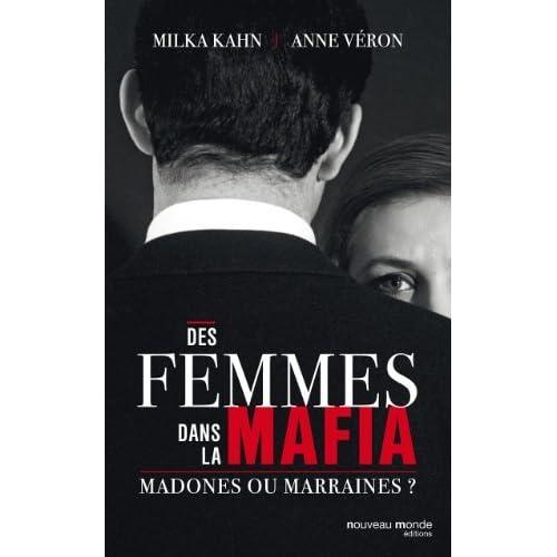 Des femmes dans la mafia : marraines ou madones ? de Milka Kahn et Anne Véron (29 mai 2015) Broché
