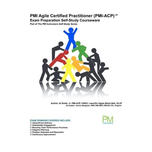 [(PMI Agile Certified Practitioner (PMI-Acp) Exam Preparation Self-Study Courseware: Part of the PM Instructors Self-Study Series )] [Author: Jr Al Smith] [Mar-2012]