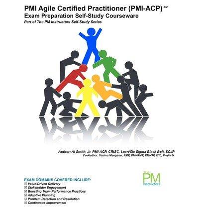 [(PMI Agile Certified Practitioner (PMI-Acp) Exam Preparation Self-Study Courseware: Part of the PM Instructors Self-Study Series )] [Author: Jr Al Smith] [Mar-2012] par Jr Al Smith