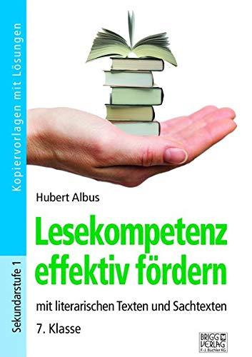 Lesekompetenz effektiv fördern - 7. Klasse: mit literarischen Texten und Sachtexten