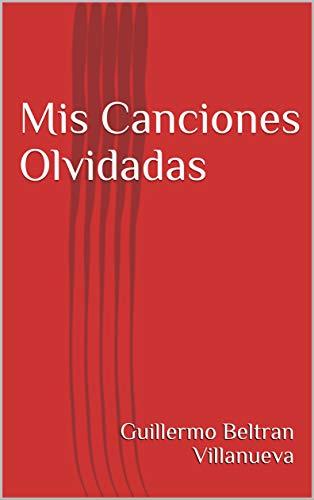 Mis Canciones Olvidadas por Guillermo Beltran Villanueva