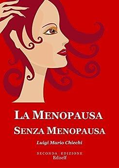 La menopausa senza menopausa: Seconda edizione aggiornata di [Chiechi, Luigi Mario]