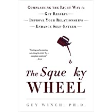 (The Squeaky Wheel: Complaining the Right Way to Get Results, Improve Your Relationships, and Enhance Self-Esteem) By Guy Winch (Author) Paperback on (Jan , 2012)