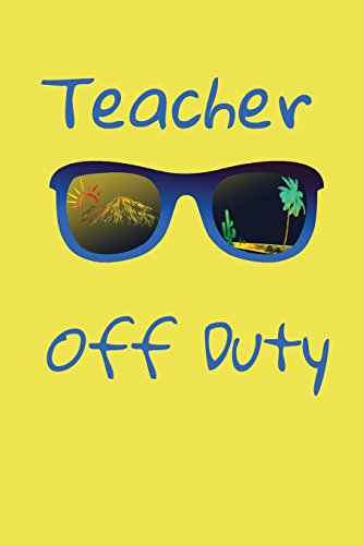 Teacher off duty: Last Day of School Notebook Diary Journal for Vacation