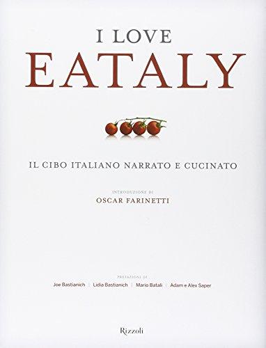 I love Eataly. Il cibo italiano narrato e cucinato. Ediz. illustrata