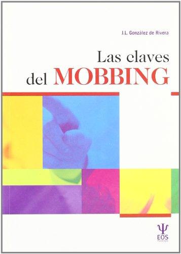 Las Claves del Mobbing: El Acoso Laboral en el Trabajo (ALT) visto por expertos (EOS Psicología)