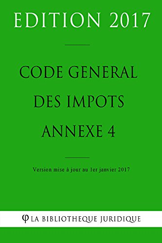 Code général des impôts, annexe 4 - Edition 2017: Version mise à jour au 1er janvier 2017