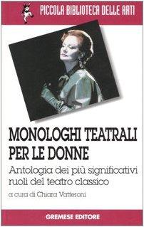 monologhi-teatrali-per-le-donne-antologia-dei-pi-significativi-ruoli-del-teatro-classico