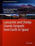 Lanzarote and Chinijo Islands Geopark: from Earth to Space (Geoheritage, Geoparks and Geotourism) -