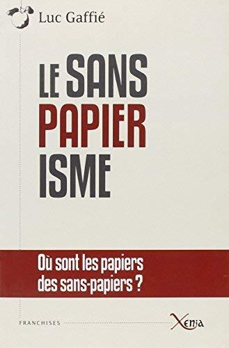 Le Sanspapiérisme : Où sont les papiers des sans-papiers ? Anatomie d'une manipulation by Luc Gaffié(2012-03-17) par Luc Gaffié