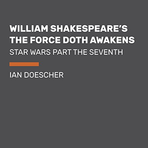 William Shakespeare's the Force Doth Awakens: Star Wars Part the Seventh