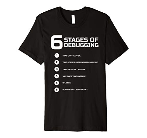 6 Stages of Debugging T-Shirt Bug Coding Computer Programmer -