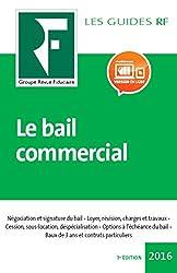 Le bail commercial 2017 : Négociation et signature du bail. Loyer, révision, charges et travaux. Cession, sous-location, déspécialisation