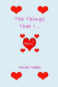 The Things That I Love by [Hobbs, Sarah]
