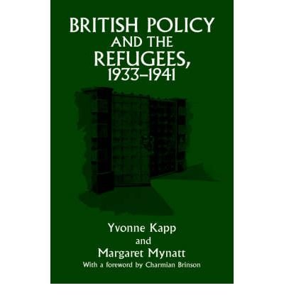 British Policy and the Refugees, 1933-1941 [ BRITISH POLICY AND THE REFUGEES, 1933-1941 ] By Kapp, Yvonne ( Author ) ( Hardcover ) Jun-2005