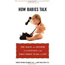 How Babies Talk: The Magic and Mystery of Language in the First Three Years of Life