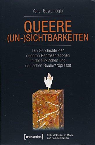 Queere (Un-)Sichtbarkeiten: Die Geschichte der queeren Repräsentationen in der türkischen und deutschen Boulevardpresse (Critical Studies in Media and Communication, Bd. 21)