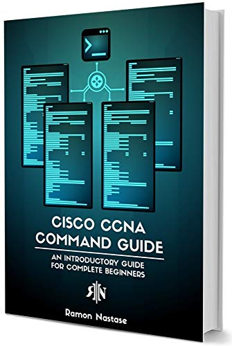 Cisco CCNA Command Guide: An Introductory Guide for CCNA & Computer Networking Beginners (Computer Networking Series Book 2) (English Edition) por Ramon Nastase