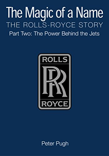 The Magic of a Name: The Rolls-Royce Story, Part 2: The Power Behind the Jets (English Edition)