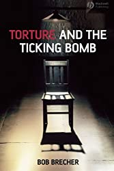 Torture and the Ticking Bomb (Blackwell Public Philosophy Series)