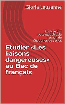 Etudier «les Liaisons Dangereuses» Au Bac De Français: Analyse Des Passages Clés Du Roman De Choderlos De Laclos por Gloria Lauzanne Gratis